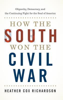 How the South Won the Civil War: Oligarchy, Democracy, and the Continuing Fight for the Soul of America Cover Image