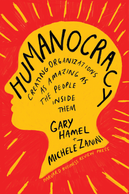 Humanocracy: Creating Organizations as Amazing as the People Inside Them Cover Image