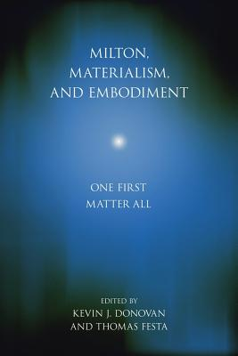 Milton, Materialism, and Embodiment: One First Matter All (Medieval & Renaissance Literary Studies) Cover Image