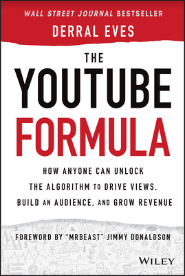 The Youtube Formula: How Anyone Can Unlock the Algorithm to Drive Views, Build an Audience, and Grow Revenue Cover Image