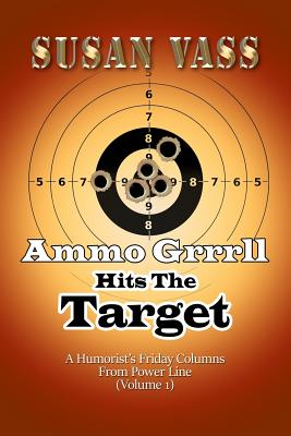 Ammo Grrrll Hits The Target: A Humorist's Friday Columns From Power Line (Volume 1) Cover Image