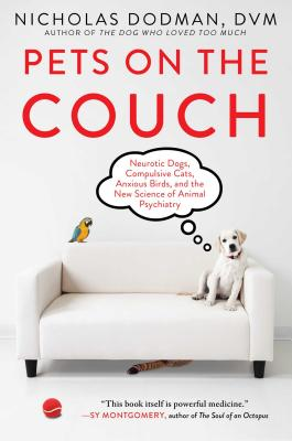 Pets on the Couch: Neurotic Dogs, Compulsive Cats, Anxious Birds, and the New Science of Animal Psychiatry Cover Image