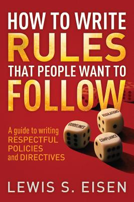 How to Write Rules That People Want to Follow: A Guide to Writing Respectful Policies and Directives Cover Image