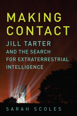 Making Contact: Jill Tarter and the Search for Extraterrestrial Intelligence Cover Image