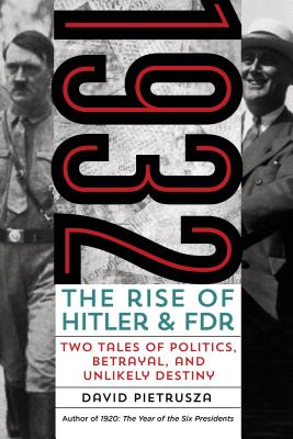 1932: The Rise of Hitler and FDR--Two Tales of Politics, Betrayal, and Unlikely Destiny Cover Image