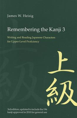 Remembering the Kanji 3: Writing and Reading the Japanese Characters for Upper Level Proficiency Cover Image