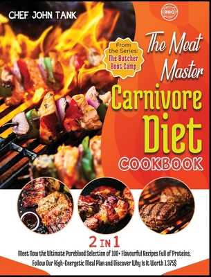 The Meat-Master Carnivore Diet Cookbook [2 in 1]: Meet Now the Ultimate Pureblood Selection of 100+ Flavourful Recipes Full of Proteins, Follow Our Hi Cover Image