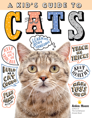 A Kid's Guide to Cats: How to Train, Care for, and Play and Communicate with Your Amazing Pet! Cover Image