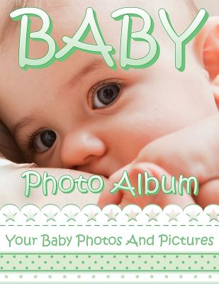 Baby Photo Album: Your Baby Photos And Pictures Cover Image