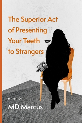 The Superior Act of Presenting Your Teeth to Strangers Cover Image
