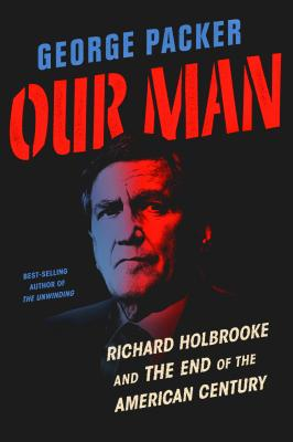 Our Man: Richard Holbrooke and the End of the American Century Cover Image
