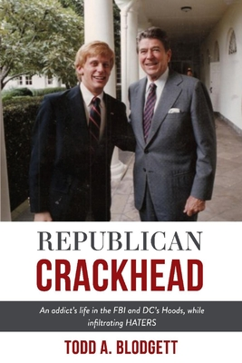 Republican Crackhead: An addict's life in the FBI and DC's Hoods, while infiltrating HATERS Cover Image