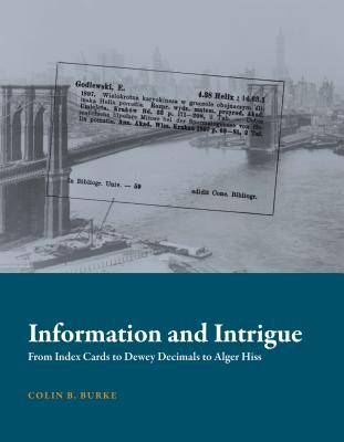 Information and Intrigue: From Index Cards to Dewey Decimals to Alger Hiss (History and Foundations of Information Science) Cover Image