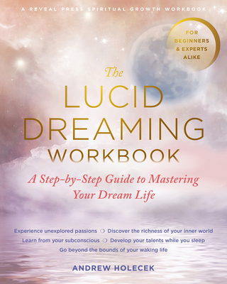 The Lucid Dreaming Workbook: A Step-By-Step Guide to Mastering Your Dream Life Cover Image