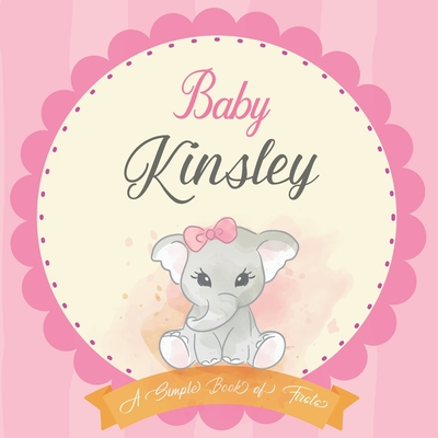 Baby Kinsley A Simple Book of Firsts: First Year Baby Book a Perfect Keepsake Gift for All Your Precious First Year Memories Cover Image