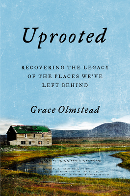Uprooted: Recovering the Legacy of the Places We've Left Behind Cover Image