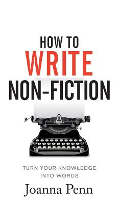 How To Write Non-Fiction: Turn Your Knowledge Into Words Cover Image