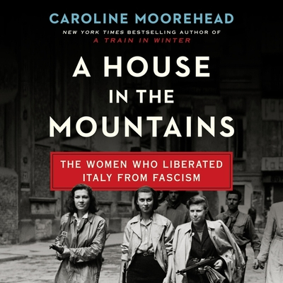 A House in the Mountains: The Women Who Liberated Italy from Fascism Cover Image