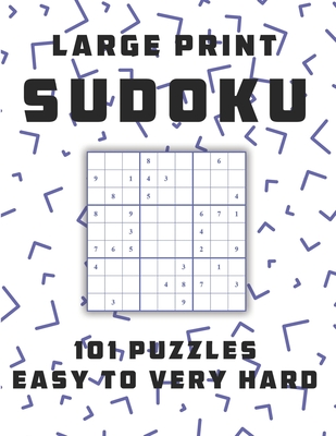 Sudoku Large Print 101 Puzzles Easy to Very Hard: One Puzzle Per Page - Easy, Medium, Hard and Very Hard, sudoku puzzle books 1 per page, brain games Cover Image