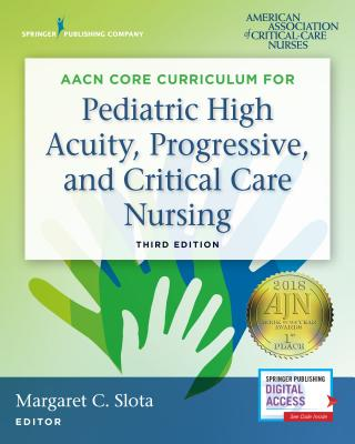 Aacn Core Curriculum for Pediatric High Acuity, Progressive, and Critical Care Nursing Cover Image