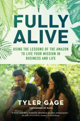 Fully Alive: Using the Lessons of the Amazon to Live Your Mission in Business and Life Cover Image