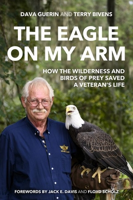 The Eagle on My Arm: How the Wilderness and Birds of Prey Saved a Veteran's Life (American Warriors) Cover Image