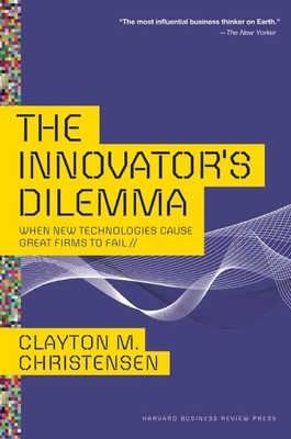 The Innovator's Dilemma: When New Technologies Cause Great Firms to Fail (Management of Innovation and Change) Cover Image