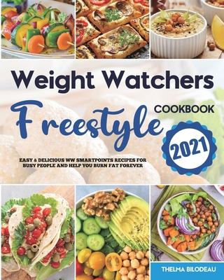 Weight Watchers Freestyle Cookbook 2021: Easy & Delicious WW SmartPoints Recipes for Busy People and Help You Burn Fat Forever Cover Image
