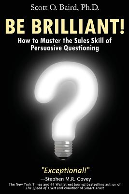 Be Brilliant! How to Master the Sales Skill of Persuasive Questioning Cover Image