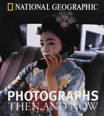 National Geographic Photographs Then and Now Cover Image