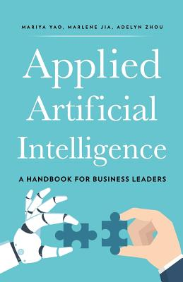 Applied Artificial Intelligence: A Handbook For Business Leaders Cover Image