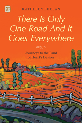 Cover for There Is Only One Road and It Goes Everywhere