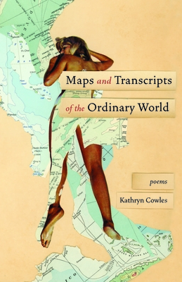 Maps and Transcripts of the Ordinary World: Poems Cover Image