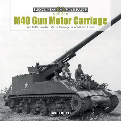 M40 Gun Motor Carriage and M43 Howitzer Motor Carriage in WWII and Korea (Legends of Warfare: Ground #2) Cover Image