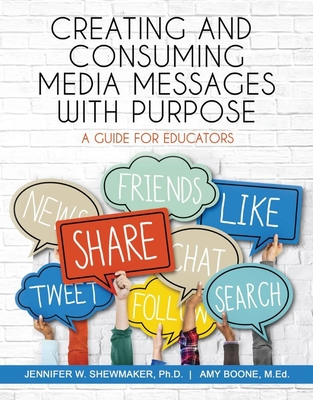 Creating and Consuming Media Messages with Purpose: A Guide for Educators Cover Image