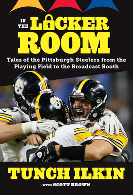 In the Locker Room: Tales of the Pittsburgh Steelers from the Playing Field to the Broadcast Booth Cover Image