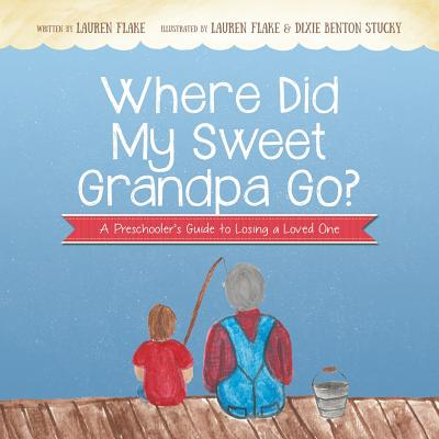 Where Did My Sweet Grandpa Go?: A Preschooler's Guide to Losing a Loved One Cover Image
