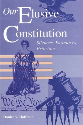 Our Elusive Constitution: Silences, Paradoxes, Priorities Cover Image