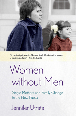 Women Without Men: Single Mothers and Family Change in the New Russia Cover Image