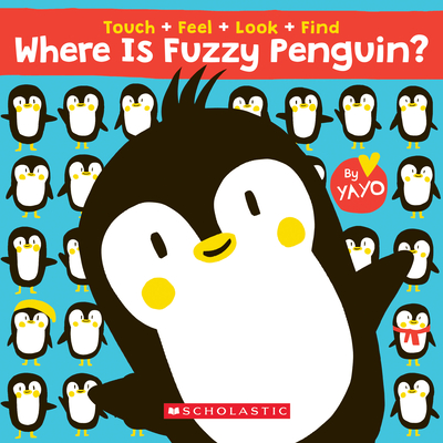 Where is Fuzzy Penguin? A Touch, Feel, Look, and Find Book!: A Touch, Feel, Look, and Find Book Cover Image