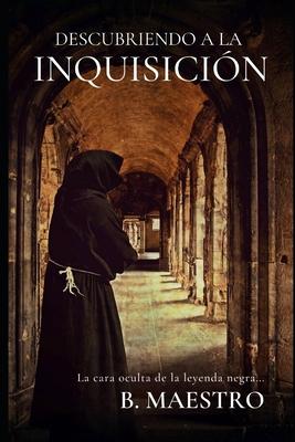 Descubriendo a la Inquisición.: La cara oculta de la Leyenda Negra... Cover Image