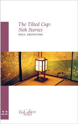 The Tilted Cup: Noh Stories (Cahiers #22) Cover Image