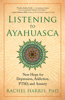 Listening to Ayahuasca: New Hope for Depression, Addiction, Ptsd, and Anxiety Cover Image