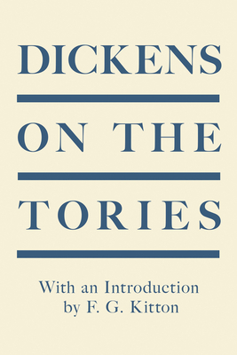 Dickens on the Tories - With an Introduction by F. G. Kitton Cover Image