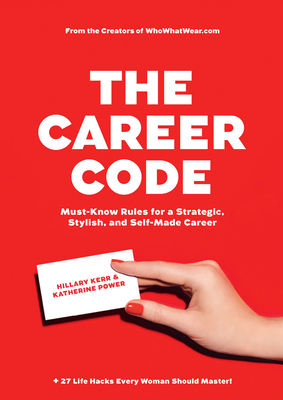 The Career Code: Must-Know Rules for a Strategic, Stylish, and Self-Made Career Cover Image