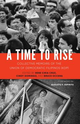 A Time to Rise: Collective Memoirs of the Union of Democratic Filipinos (Kdp) Cover Image