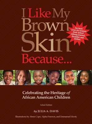I Like My Brown Skin Because...: Celebrating the Heritage of African American Children Cover Image