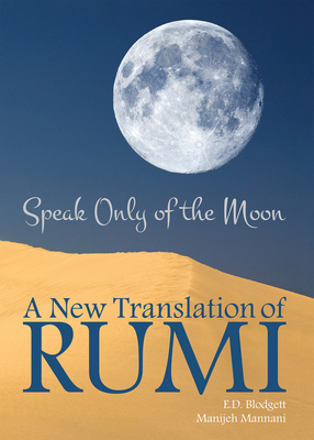 Speak Only of The Moon: A New Translation of Rumi (Essential Translations Series #40) Cover Image