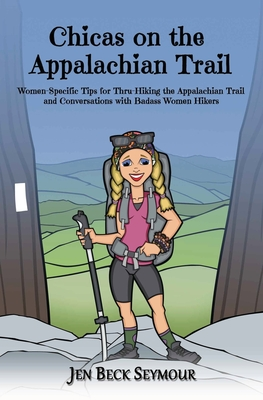 Chicas on the Appalachian Trail: Women-Specific Tips for Thru-Hiking the Appalachian Trail and Conversations with Badass Women Hikers Cover Image