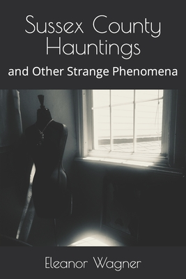 Sussex County Hauntings: and Other Strange Phenomena Cover Image